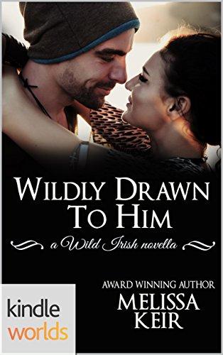 Wild Irish: Wildly Drawn To Him (Kindle Worlds Novella)