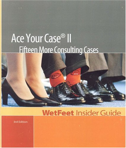 Read Online Ace Your Case II: Fifteen More Consulting Cases (WetFeet Insider Guide) PDF