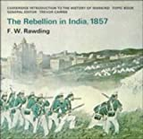 The Rebellion in India, 1857, F. W. Rawding, 0521206839