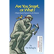 Are You Smart, or What?: A Bizarre Book of Games & Fun for Everyone
