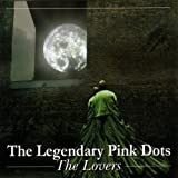 Lovers by Legendary Pink Dots (2006-03-27)