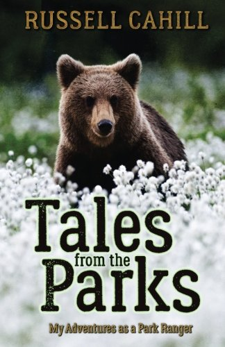 Tales from the Parks: My Adventures as a Park Ranger, Cahill, Russell