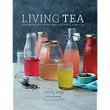 Living Tea: Healthy recipes for naturally probiotic kombucha