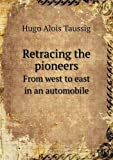 Retracing the Pioneers from West to East in an Automobile, Hugo Alois Taussig, 5518690479