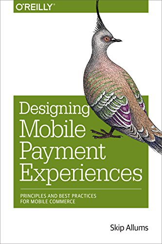 Designing Mobile Payment Experiences: Principles and Best Practices for Mobile Commerce