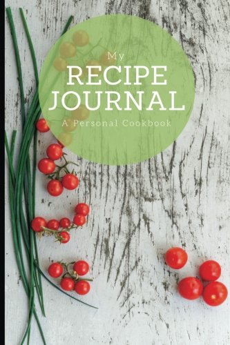 "My Recipe Journal: A personal cookbook, Tomato and Chives Cover Design, 6"" x 9"", blank book, durable cover, 100 pages for handwriting recipes by Recipe organizer, Handwritten recipe journal"