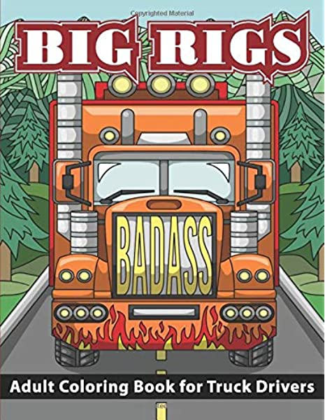 - Big Rigs: Adult Coloring Book For Truck Drivers (Gifts For Truckers And  Truck Lovers For National Truck Driver Appreciation Week): Pewter,  Penelope: 9781082702952: Amazon.com: Books