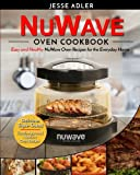 Nuwave Oven Cookbook: Easy & Healthy Nuwave Oven Recipes For The Everyday Home – Delicious Triple-Tested, Family-Approved Nuwave Oven Recipes (Clean Eating) (Volume 1)
