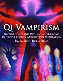 Qi Vampirism: Background and Beginning Training In Taoist Energy Absorption Meditation