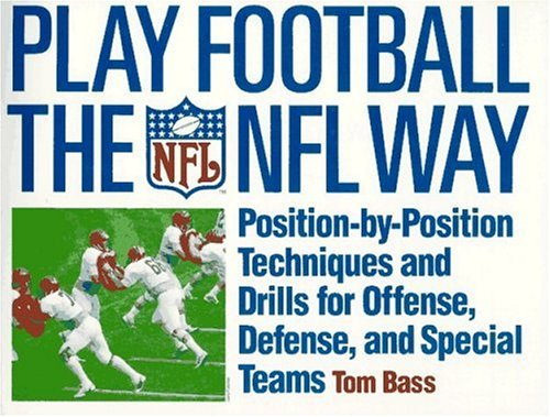 Play Football The Nfl Way Position By Position Techniques And