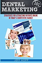 Dental Marketing 101: Strategies For Attracting Patients In Today's Competitive Market by Jeff Hopp (2013-12-30)