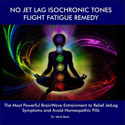 NO JET LAG ISOCHRONIC TONES FLIGHT FATIGUE REMEDY: The Most Powerful BrainWave Entrainment to Relief JetLag Symptoms and Avoid HomeoPathic Pills ()
