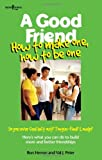 A Good Friend: How to Make One, How to Be One (Boys Town Teens and Relationships)