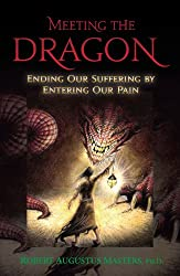 Meeting the Dragon: Ending Our Suffering By Entering Our Pain
