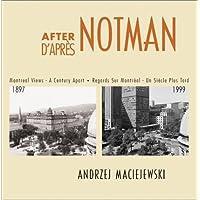 After Notman / D'apres Notman: Montreal Views - A Century Apart / Regards Sur Montreal - Un Siecle Plus Tard