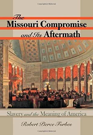 The Missouri Compromise and Its Aftermath: Slavery & the Meaning of America