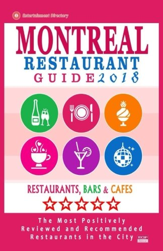 Montreal Restaurant Guide 2018: Best Rated Restaurants in Montreal - 500 restaurants, bars and cafés recommended for visitors, 2018