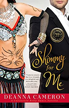 Shimmy for Me (California Belly Dance Romance Series Book 1) by [Cameron, DeAnna]
