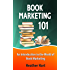 Book Marketing 101: An Introduction to the World of Book Marketing (Author 101 2)