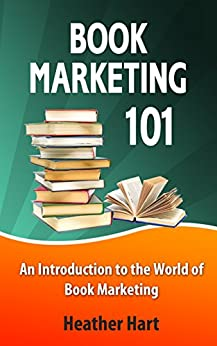 Book Marketing 101: An Introduction to the World of Book Marketing (Author 101 2) by [Hart, Heather]