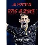 JE POSITIVE DONC JE GAGNE ! (French Edition)