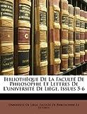 Bibliothèque de la Faculté de Philosophie et Lettres de L'Université de Liège, Issues 5-6, De Li Universit De Lige Facult De Philo, 114816247X