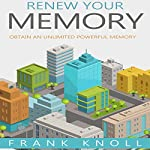 Renew Your Memory: Obtain an Unlimited Powerful Memory | Frank Knoll