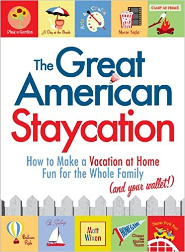 The Great American Staycation How To Make A Vacation At Home Fun