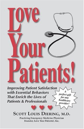 Read Online Love Your Patients! Improving Patient Satisfaction with Essential Behaviors That Enrich the Lives of Patients & Professionals pdf