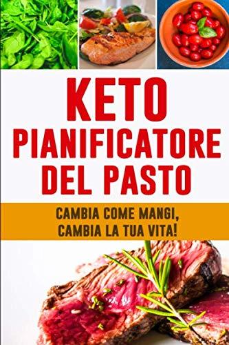Keto Pianificatore del Pasto: Cambia come mangi, cambia la tua vita!   Pianificatore di dieta di Keto per perdita di peso   Dieta Chetogenica   12 ...   Dieta Low Carb (Italian Edition) ()