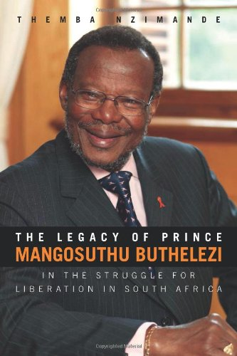 Download The Legacy of Prince Mangosuthu Buthelezi: In the Struggle for Liberation in South Africa pdf epub