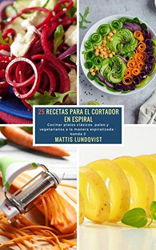 25 Recetas para el Cortador en Espiral - banda 2: Cocinar platos clásicos, paleo