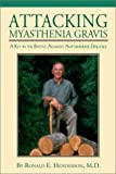 Attacking Myasthenia Gravis, Ronald E. Henderson, 1588381145
