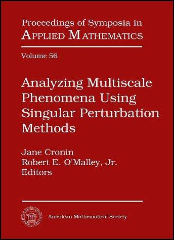 Analyzing Multiscale Phenomena Using Singular Perturbation Methods: American Mathematical Society Short Course, January 5-6, 1998, Baltimore, Maryland (Proceedings of Symposia in Applied Mathematics)