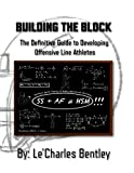 img - for Building The Block: The Definitive Guide to Building Offensive Line Athletes book / textbook / text book