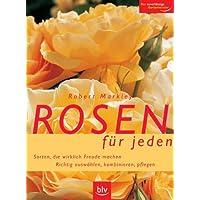 Rosen für jeden: Sorten, die wirklich Freude machen. Richtig auswählen, kombinieren, pflegen