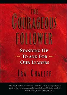 the power of followership robert e kelley books  the courageous follower standing up to and for our leaders