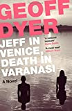 Jeff in Venice, Death in Varanasi by Geoff Dyer front cover