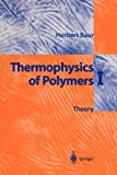 Thermophysics of Polymers I : Theory, Baur, Herbert, 3642642160