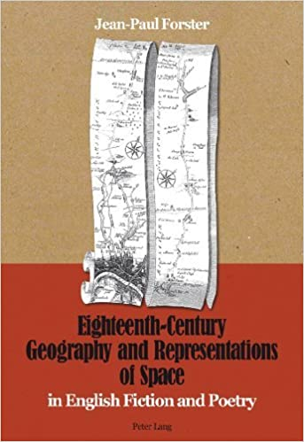 Eighteenth-Century Geography and Representations of Space: In English Fiction and Poetry by Jean-Paul Forster (2013-05-17)