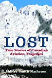 img - for Lost: True Stories of Canadian Aviation Tragedies book / textbook / text book