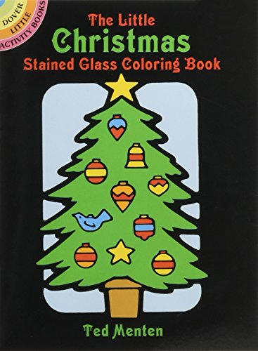 The Little Christmas Stained Glass Coloring Book (Dover Stained Glass Coloring Book) (Markers Sharpie Felt Colored)