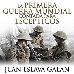 La primera guerra mundial contada para escépticos [The First World War for Skeptics] Audiobook