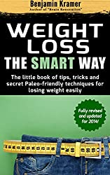 Weight Loss the Smart Way - The little book of tips, tricks and secret Paleo-friendly techniques for losing weight easily (English Edition)