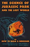 The Science of Jurassic Park: or How to Build a Dinosaur, Robert DeSalle and David Lindley, 0465073794