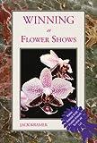Winning at Flower Shows, Jack Kramer, 1555911552