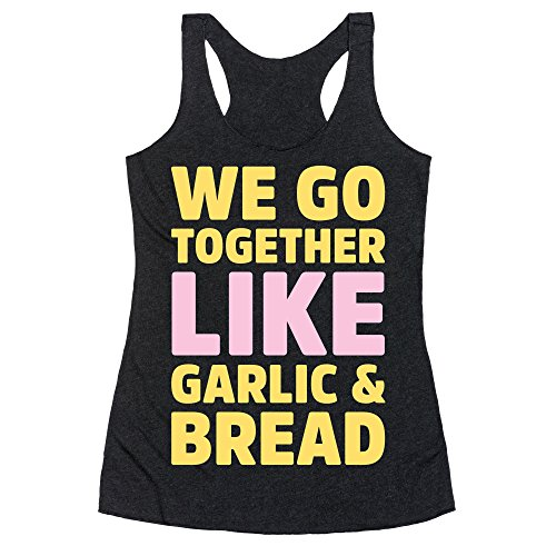 LookHUMAN We Go Together Like Garlic & Bread White Print Large Heathered Black Women's Racerback Tank