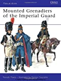 Mounted Grenadiers of the Imperial Guard, Ronald Pawly, 1846034493