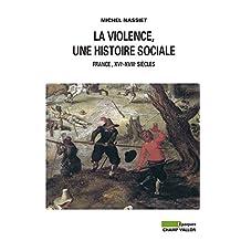 La Violence, une histoire sociale: France, XVIe-XVIIIe siècles