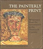 img - for The Painterly print: Monotypes from the seventeenth to the twentieth century ; [exhibition] The Metropolitan Museum of Art, May 1-June 29, 1980, Museum of Fine Arts, Boston, July 29-September 28, 1981 book / textbook / text book